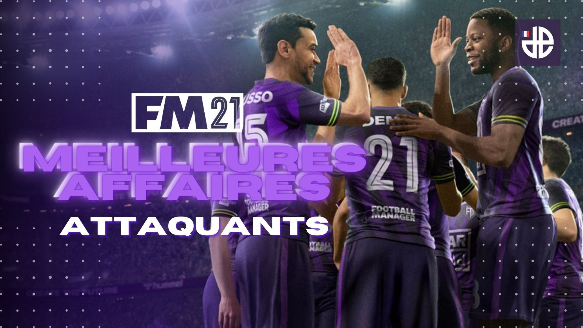 Football Manager 21 attaquants gargains